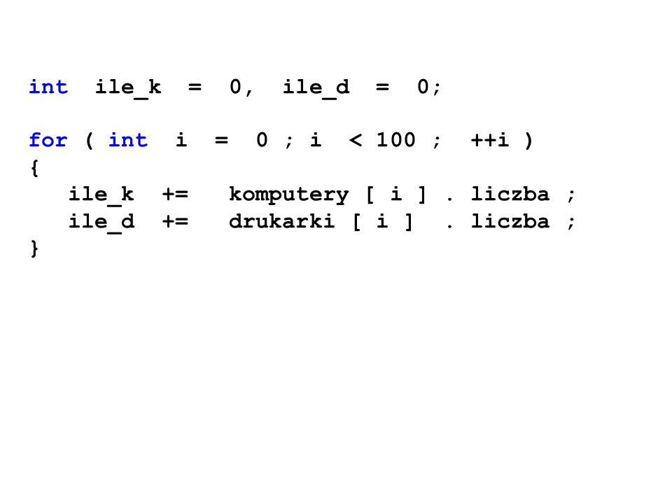 int ile_k = 0, ile_d = 0; for ( int i = 0 ; i < 100 ; ++i ) { ile_k += komputery [ i ] . liczba ;